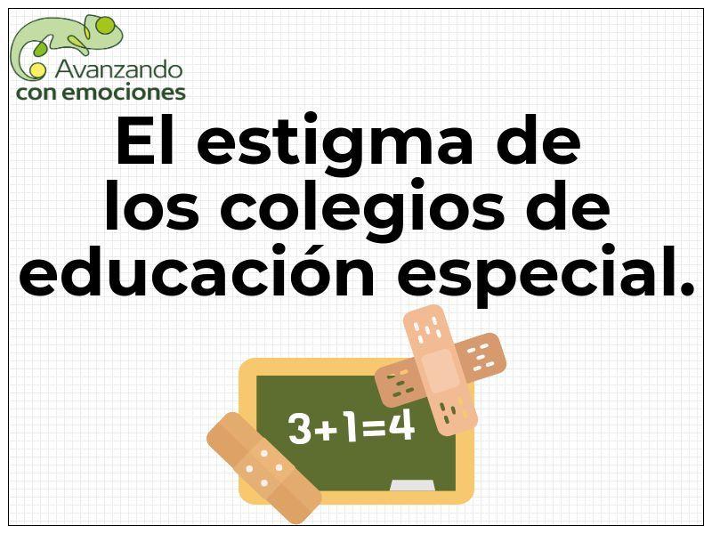El estigma de los colegios de educación especial.